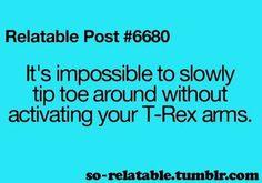 T-Rex arms!