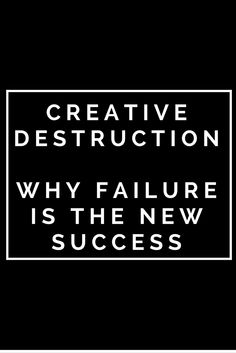 Creative Destruction: Why Failure is the New Success