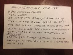Dandelion wine - I found this in an old recipe book from an estate sale. Also in the book were recipes for beet wine and rice brandy