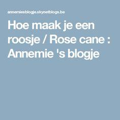 Hoe maak je een roosje / Rose cane : Annemie 's blogje