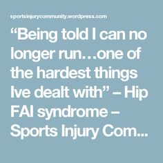 """""""Being told I can no longer run…one of the hardest things Ive dealt with"""" – Hip FAI syndrome – Sports Injury Community"""