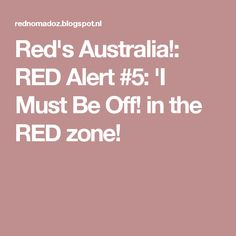 Red's Australia!: RED Alert #5: 'I Must Be Off! in the RED zone!