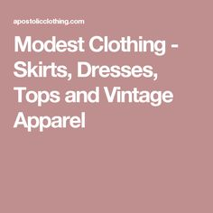 Modest Clothing - Skirts, Dresses, Tops and Vintage Apparel