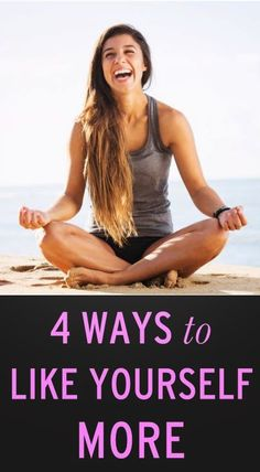 4 Ways to Like Yourself More