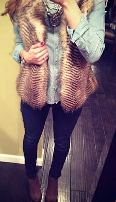 Love the fur vest with chambray shirt combo, I would do leggings instead of jeans