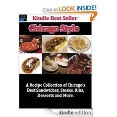 Chicago Style A Recipe Collection of Chicago's Best Sandwiches, Steaks, Ribs, Desserts and More [Kindle Edition]