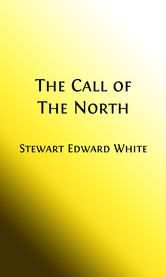 The Call of the North (Illustrated) - Being a Dramatized Version of Conjuror's House ebook by Stewart Edward White