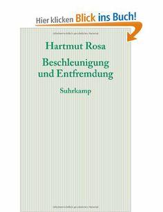 Beschleunigung und Entfremdung: Entwurf einer kritischen Theorie spätmoderner Zeitlichkeit: Amazon.de: Hartmut Rosa, Robin Celikates: Bücher...