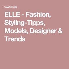 ELLE - Fashion, Styling-Tipps, Models, Designer & Trends