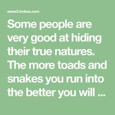 Some people are very good at hiding their true natures. The more toads and snakes you run into the better you will get at spotting them but it's a lifelong learning process.  Many if not most job applicants are hesitant to ask critical, fundamental questions during their job interviews, but that r