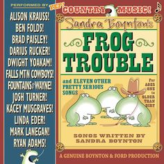Looking for great children's music that is also listenable for adults? Grammy-nominated songwriter and board book extraordinaire Sandra Boyton is the answer! Here's a sample of some of the artists on Frog Trouble: Alison Krauss, Dwight Yoakam, Ben Folds, Mark Lanegan, Ryan Adams, and many others.