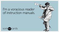 Funny Confession Ecard: I'm a voracious reader of instruction manuals.