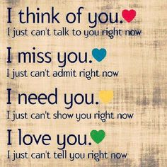 I think of you. I just can't talk to you right now. I miss you. I just can't admit right now. I need you. I just can't show you right now, I love you. I just can't tell you right now. Cute Love Quotes, Missing You Quotes, Cute Couple Quotes, Love Quotes For Her, Quotes For Him, Quotes To Live By, Simply Quotes, Love Quotes For Girlfriend, Boyfriend Quotes