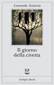 Il giorno della civetta - Leonardo Sciascia - Adelphi Edizioni