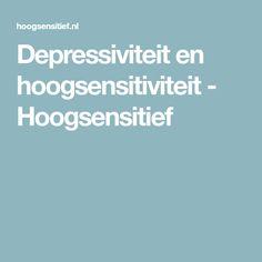 Depressiviteit en hoogsensitiviteit - Hoogsensitief