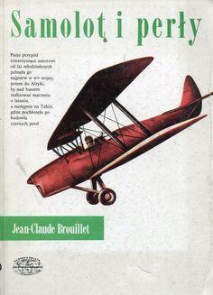 """""""Samoloty i perły"""" Jean-Claude Brouillet Translated by Maria Braunstein Cover by Jerzy Malarski Book series Naokoło świata Published by Wydawnictwo Iskry 1990"""