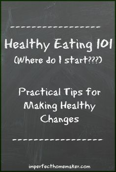 Healthy Eating 101 - Practical tips for making healthy changes without getting overwhelmed @Jennyy71