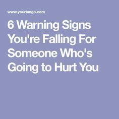 6 Warning Signs You're Falling For Someone Who's Going to Hurt You