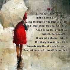 """""""Life is too short to wake up in the morning with regrets. So, love the people who treat you right and forget about the ones who don't. And believe that everything happens for a reason… If you get a chanceRead more"""
