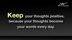 Keep your thoughts positive, because your thoughts become your words every day. www.martinlimbeck.com