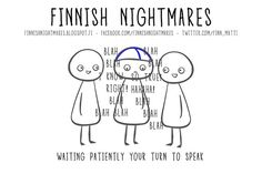 Finnish Nightmares: It's rude to interrupt.