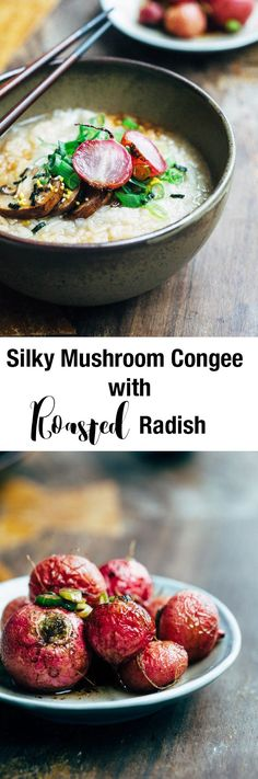 Combining soft slow-cooked rice with earthy mushrooms and soy infused roasted radishes, silky mushroom congee with roasted radishes is a big hug in a bowl.