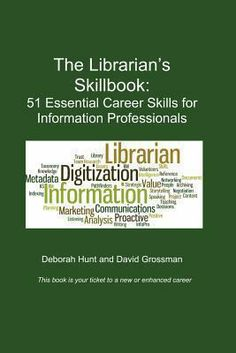 The librarian's skillbook : 51 essential career skills for information professionals / Deborah Hunt and David Grossman. [San Leandro, CA] : Information Edge, 2013. Having the right skills is a critical component for landing a new job or any type of career advancement. Librarians and information professionals possess many marketable and transferable skills that can easily equip them to pursue a wide range of information-based jobs.