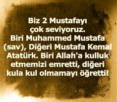 Biz 2 Mustafa'yı Çok Seviyoruz. Biri MUHAMMED Mustafa (S.A.V), diğeri Mustafa Kemal Atatürk.  Biri Allah'a kulluk etmemizi emretti, diğeri kula kul olmamayı öğretti...!!!
