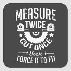 Shop Woodworking Measure Twice Square Sticker created by CarpenterCorner. Sign Quotes, True Quotes, Funny Quotes, Vinyl Quotes, Cricut Explore Projects, Vinyl Projects, Woodworking Quotes, Cricut Craft Room, Cricut Creations