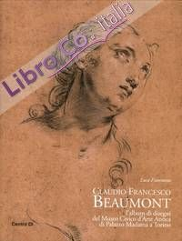 Claudio Francesco Beaumont. L'Album di Disegni del Museo Civico d'Arte Antica di Palazzo Madama a Torino.