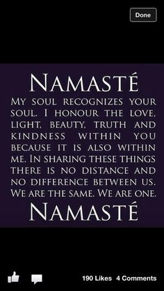 Namaste...practice saying it to others and truly understand what it means.