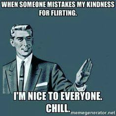 I work in Customer Service, need I say more. If I am really flirting I'm very sarcastic.