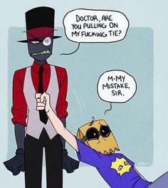 BH: Doctor, ¿está tirando de mi puta corbata?F: M-Mi error, señor