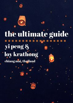 Thailand Travel Tips l The Ultimate Guide to Yee Peng & Loy Krathong Lantern Festival in Chiang Mai, Thailand l @tbproject