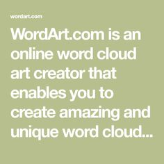 WordArt.com is an online word cloud art creator that enables you to create amazing and unique word cloud art with ease