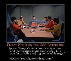 "Friday Night On The USS Enterprise. Spock:""Sorry, Captain. Your swing misses, and the wizard's magic missile spell hits you for.[rolls points of damage."" McCoy:""Your fighter's dead, Jim. Star Wars, Star Trek Tos, Dnd Funny, Hilarious, Starship Enterprise, Spock, Geek Out, Geek Culture, Pop Culture"