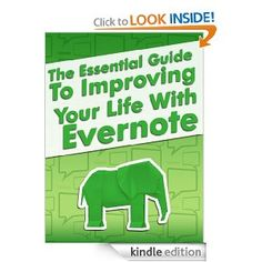 Free Ebook: The Essential Guide To Improving  Your Life With Evernote Including Secrets and Tips For Using The Evernote App