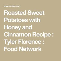 Roasted Sweet Potatoes with Honey and Cinnamon Recipe : Tyler Florence : Food Network