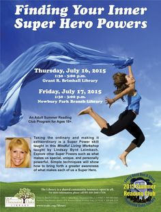 """Thousand Oaks Library presents: A Mindful Living Workshop: """"Finding Your Inner Superhero Powers"""". Thursday, July 16 at Grant R. Brimhall Library and Friday, July 17 at Newbury Park Branch Library. The Library is a shared community resource, open to all. Super Hero Powers, Newbury Park, Summer Reading Program, July 17, Mindful Living, The Ordinary, Thursday, Finding Yourself, Workshop"""