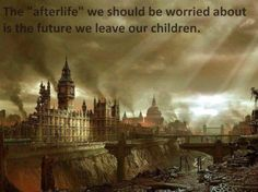 """The """"afterlife"""" we should be most worried about is the future we leave for our children."""