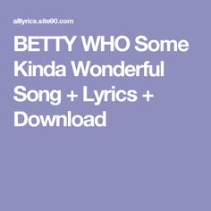 BETTY WHO Some Kinda Wonderful Song + Lyrics + Download