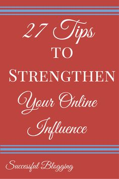 27 Tips To Strengthen Your Online Influence