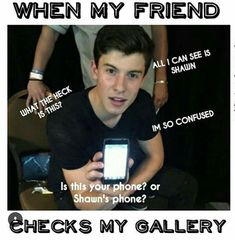 Yes this is so relatable.but my friends dont check my phone.i domt let anyone use my phone. but yeah its true! I love shawn mendes soooooooo much! Shawn Mendes Memes, Shawn Mendes Cute, Cameron Dallas, Funny Jokes, Hilarious, Shawn Mendas, Mendes Army, Chon Mendes, Shawn Mendes Wallpaper