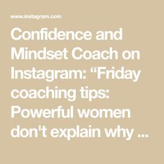 """Confidence and Mindset Coach on Instagram: """"Friday coaching tips: Powerful women don't explain why they want respect. They simply don't engage those don't give it to them! ✨💫 Self…"""" Explain Why, Powerful Women, Mindset, Coaching, Confidence, Life, Training, Attitude, Self Confidence"""