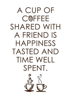 I spent many hours with my dear friend over cups of coffee.  I miss her and the emptiness is relentless...