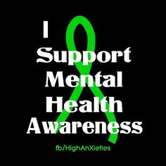 I support mental health awareness.