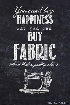 You can't buy happiness, but you can buy fabric and that is pretty close!