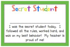 Basically, you pick a Secret Student at the start of the day and put his or her name on a certificate like the one pictured below (which you can get for free by clicking here). Don't tell your students who the Secret Student is. At the end of the day, if the student had a good day, reveal his or her name to the class. He or she gets to take the certificate (and possibly a small prize) home. If not, don't reveal the child's name, just say that the Secret Student was not having a great day but…