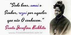"""""""Sede bons, amai o Senhor, rezai por aqueles que não O conhecem."""" Santa Josefina Bakhita #santabakhita #santajosefinabakhita"""