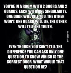 One of the hardest riddles ever. And the answer is also simple everyone lies so you ask have you ever lied and who ever one says no is telling the truth